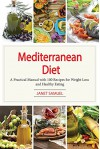Mediterranean Diet: A Practical Manual With 100 Recipes For Weight Loss & Healthy Eating (Mediterranean Diet, Mediterranean Diet For Beginners, Mediterranean ... Mediterranean Diet Recipes, Weight Loss) - Janet Samuel
