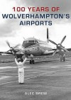 100 Years of Wolverhampton's Airports - Alec Brew