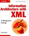 Information Architecture with XML: A Management Strategy - Pete Brown, Peter Pappamikail