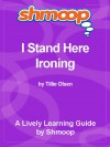 Shmoop Literature Guide: I Stand Here Ironing - Shmoop