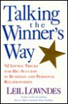 Talking the Winner's Way: 92 Little Tricks for Big Success in Business and Personal Relationships - Leil Lowndes