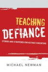Teaching Defiance: Stories and Strategies for Activist Educators - Michael Newman