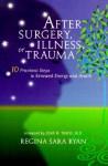 After Surgery, Illness, or Trauma : 10 Practical Steps to Renewed Energy and Health - Regina Sara Ryan