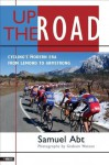 Up the Road : Cycling's Modern Era from LeMond to Armstrong - Samuel Abt, Graham Watson