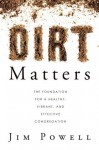 Dirt Matters: The Foundation For a Healthy, Vibrant, And Effective Congregation - Jim Powell