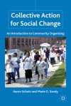 Collective Action for Social Change: An Introduction to Community Organizing - Aaron Schutz, Marie Gina Sandy, Marie G. Sandy