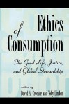 Ethics of Consumption: The Good Life, Justice, and Global Stewardship - David A. Crocker, Toby Linden