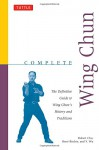 Complete Wing Chun: The Definitive Guide to Wing Chun's History and Traditions (Complete Martial Arts) - Robert Chu, Rene Ritchie, Y. Wu