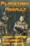 Planetary Assault - B.V. Larson, Vaughn Heppner, David VanDyke