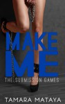 Make Me (The Submission Games, #1) - Tamara Mataya