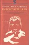 Un mondo per Julius - Alfredo Bryce Echenique, Enrico Cicogna