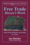 Free Trade Doesn't Work: What Should Replace It and Why, 2011 Edition - Ian Fletcher