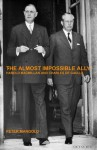 The Almost Impossible Ally: Harold Macmillan and Charles de Gaulle - Peter Mangold