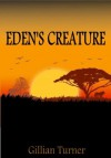Eden's Creature: A Short Story - Gillian Turner