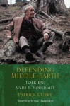 Defending Middle-earth: Tolkien: Myth and Modernity: Tolkien - Myth and Modernity - Patrick Curry