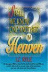 Shall We Know One Another in Heaven - J.C. Ryle