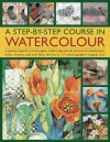 A Step-By-Step Course in Watercolour: A Practical Guide to Techniques, with Inspirational Projects for Landscapes, Fruits, Flowers and Still Lives, Shown in 175 Photographs - Angela Gair
