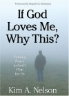 If God Loves Me, Why This?: Finding Peace in God's Plan for Us - Kim A. Nelson