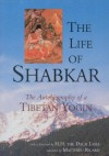 The Life of Shabkar: The Autobiography of a Tibetan Yogin - Shabkar Tsogdruk Rangdrol, Matthieu Ricard, Padmakara Translation Group, His Holiness the Dalai Lama