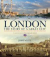 London: The Story of a Great City - Jerry White