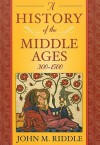 A History of the Middle Ages, 300-1500 - John M. Riddle, John Riddle