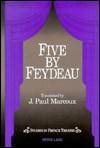 Five By Feydeau - Georges Feydeau, J. Paul Marcoux