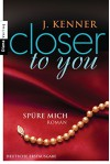 Closer to you (2): Spüre mich: Roman (German Edition) - J. Kenner, Janine Malz