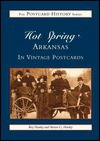 Hot Springs, Arkansas in Vintage Postcards (The Postcard History Series) - Ray Hanley