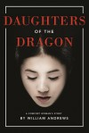 Daughters of the Dragon - William Andrews