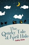 The Quirky Tale of April Hale: A Romantic Story - Cathy Octo