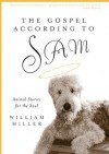 The Gospel According to Sam: Animal Stories for the Soul - William Miller