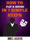 How to Flip a House in 7 Simple Steps - Mike LaCava, Ralph Burns