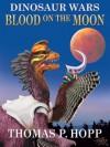 Dinosaur Wars: Blood On The Moon - Thomas Hopp