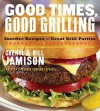 Good Times, Good Grilling: Surefire Recipes for Great Grill Parties - Cheryl Alters Jamison, Bill Jamison