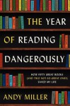 The Year of Reading Dangerously: How Fifty Great Books (and Two Not-So-Great Ones) Saved My Life - Andy Miller