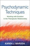 Psychodynamic Techniques: Working with Emotion in the Therapeutic Relationship - Karen J. Maroda