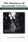 The Business of Sustainable Forestry: Strategies For An Industry In Transition - Michael B. Jenkins, Emily Smith, Stephan Schmidheiny, Jonathan Lash