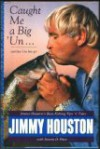 Caught Me a Big 'Un--And Then I Let Him Go: Jimmy Houston's Bass Fishing Tips 'n' Tales - Jimmy Houston, Steven D. Price