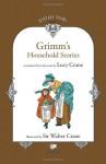 Grimm's Household Stories - Walter Crane, Jacob Grimm, Lucy Crane
