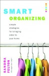 Smart Organizing: Simple Strategies for Bringing Order to Your Home - Sandra Felton