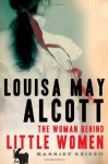 Louisa May Alcott: The Woman Behind Little Women (Audio) - Harriet Reisen