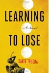 Learning to Lose - David Trueba, Mara Faye Lethem