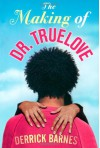 The Making of Dr. Truelove - Derrick Barnes