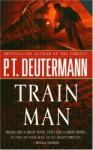 Train Man - P.T. Deutermann