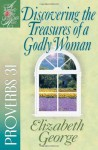 Discovering the Treasures of a Godly Woman: Proverbs 31 - Elizabeth George, LaRae Weikert