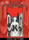 The Land of Bad Dreams - Kyla Lee Ward