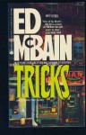 TRICKS: ...This tour de force of suspence and surprises takes place in just one shift of duty at the 87th Precinct...But it is - ED McBAIN