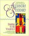 Daring to Be Yourself - Alexandra Stoddard