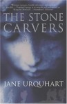The Stone Carvers - Jane Urquhart