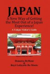 Japan a New Way of Getting the Most Out of a Japan Experience!: A Unique Visitor's Guide - Boyé Lafayette de Mente, Demetra DeMent